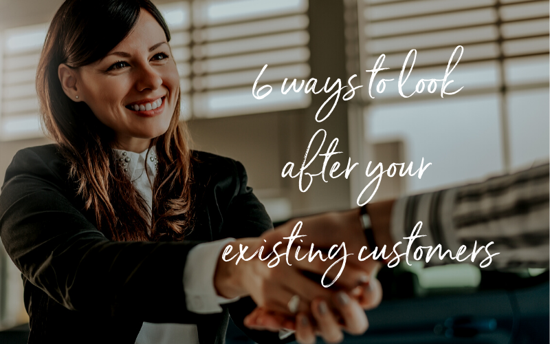 6 ways to look after your existing customers