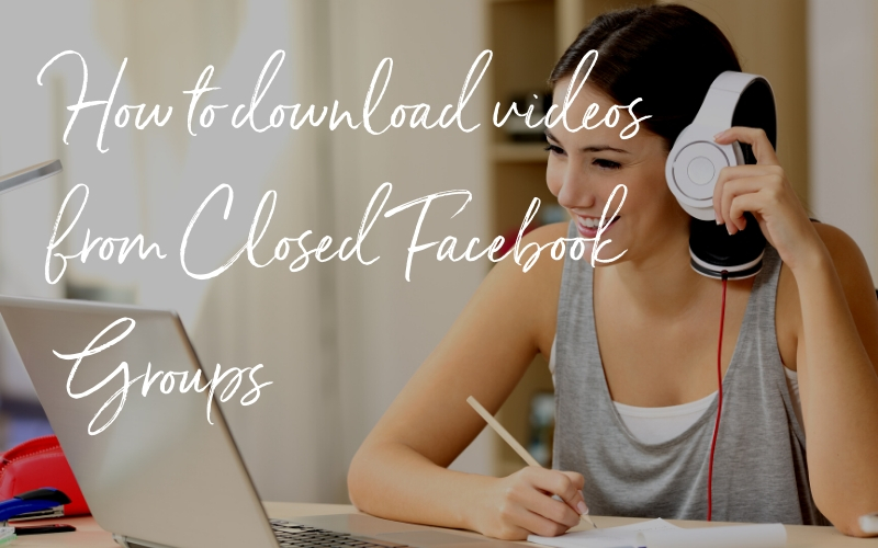 How to download videos from Closed Facebook  Groups